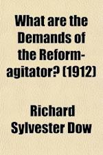 What Are the Demands of the Reform-Agitator? af Richard Sylvester Dow