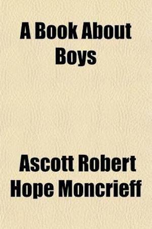 A Book about Boys af Ascott Robert Hope Moncrieff