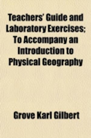 Teachers' Guide and Laboratory Exercises; To Accompany an Introduction to Physical Geography af Grove Karl Gilbert
