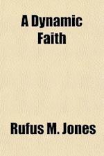 A Dynamic Faith af Rufus M. Jones