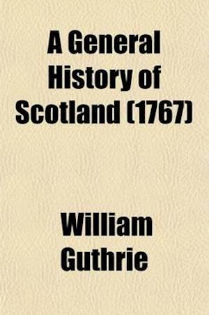 A General History of Scotland (Volume 5); From the Earliest Accounts to the Present Time af William Guthrie