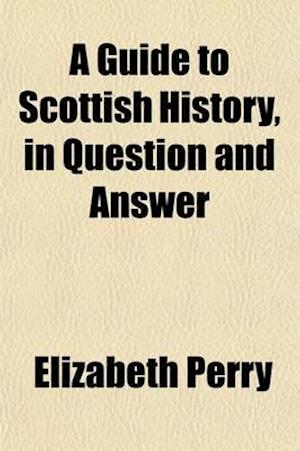 A Guide to Scottish History, in Question and Answer af Elizabeth Perry