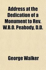 Address at the Dedication of a Monument to REV. W.B.O. Peabody, D.D. af George Walker