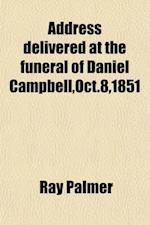 Address Delivered at the Funeral of Daniel Campbell, Oct.8,1851 af Ray Palmer