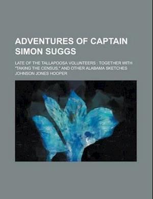 Adventures of Captain Simon Suggs; Late of the Tallapoosa Volunteers af Johnson Jones Hooper
