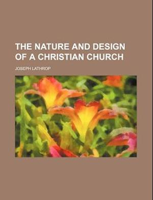 The Nature and Design of a Christian Church af Joseph Lathrop