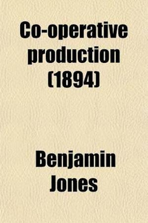 Co-Operative Production; With Prefactory Note af Benjamin Jones