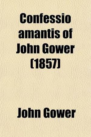 Confessio Amantis of John Gower (Volume 1) af John Gower