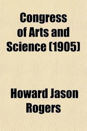 Congress of Arts and Science Volume 1; Universal Exposition, St. Louis, 1904 af Hugo Munsterberg, Hugo M. Nsterberg, Howard Jason Rogers