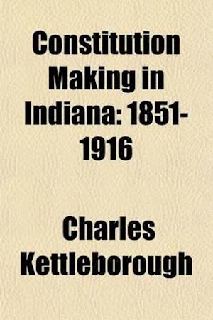 Constitution Making in Indiana (Volume 2); 1851-1916 af Charles Kettleborough