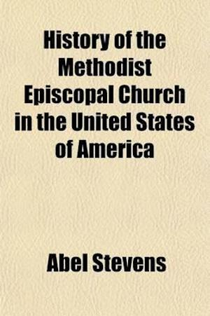 History of the Methodist Episcopal Church in the United States of America af Abel Stevens
