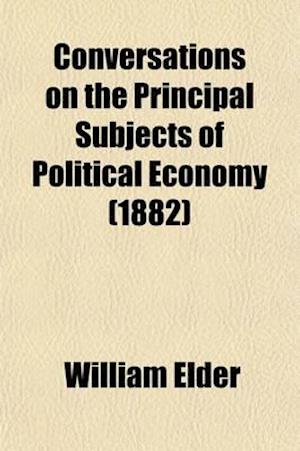 Conversations on the Principal Subjects of Political Economy af William Elder