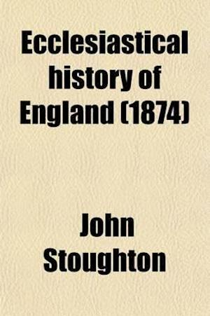 Ecclesiastical History of England; The Church of the Revolution af John Stoughton