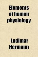 Elements of Human Physiology af Ludimar Hermann