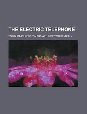 The Electric Telephone af Edwin James Houston