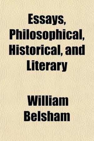 Essays, Philosophical, Historical, and Literary af William Belsham