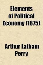 Elements of Political Economy af Arthur Latham Perry