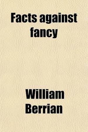 Facts Against Fancy; Or, a True and Just View of Trinity Church af William Berrian