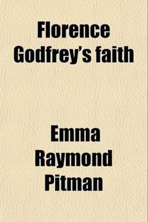 Florence Godfrey's Faith af Emma Raymond Pitman