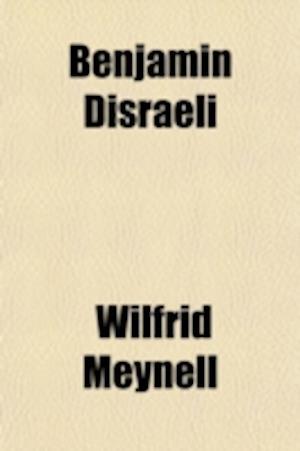 Benjamin Disraeli (Volume 2); An Unconventional Biography af Wilfrid Meynell
