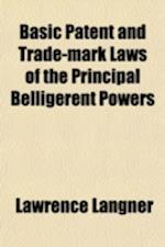 Basic Patent and Trade-Mark Laws of the Principal Belligerent Powers; Together with War Legislation, Ordinances, and Edicts Since August 1, 1914, to J af Lawrence Langner