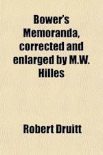 Bower's Memoranda, Corrected and Enlarged by M.W. Hilles af Robert Druitt