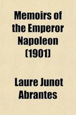 Memoirs of the Emperor Napoleon (Volume 1); From Ajaccio to Waterloo, as Soldier, Emperor, Husband af Laure Junot Abrantes