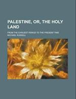 Palestine, Or, the Holy Land; From the Earliest Period to the Present Time af Michael Russell, Alexander Anderson