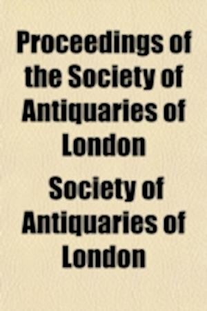 Proceedings of the Society of Antiquaries of London (Volume 1) af Society Of Antiquaries Of London