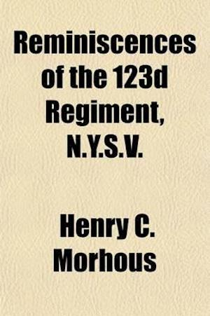 Reminiscences of the 123d Regiment, N.Y.S.V.; Giving a Complete History of Its Three Years Service in the War af Henry C. Morhous