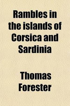 Rambles in the Islands of Corsica and Sardinia af Thomas Forester