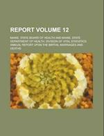 Report Volume 12 af Maine State Board Of Health, Maine State Department of Births