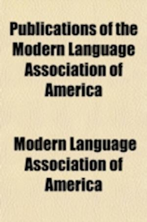 Publications of the Modern Language Association of America Volume 5 af Modern Language Association of America