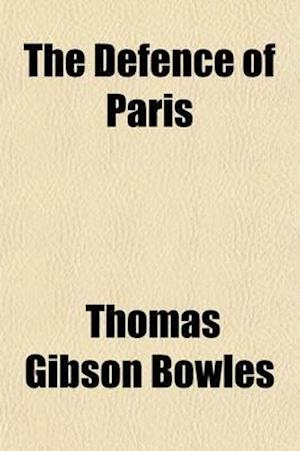 The Defence of Paris; Narrated as It Was Seen af Thomas Gibson Bowles