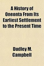 A History of Oneonta from Its Earliest Settlement to the Present Time af Dudley M. Campbell