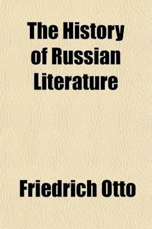 The History of Russian Literature; With a Lexicon of Russian Authors af Friedrich Otto