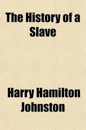 The History of a Slave af Harry Hamilton Johnston, Harry Hamilton Johnston Sir