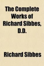 The Complete Works of Richard Sibbes (Volume 2) af Richard Sibbes