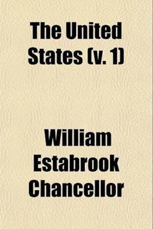 The United States (Volume 1); A History of Three Centuries, 1607-1904; Population, Politics, War, Industry, Civilization af William Estabrook Chancellor