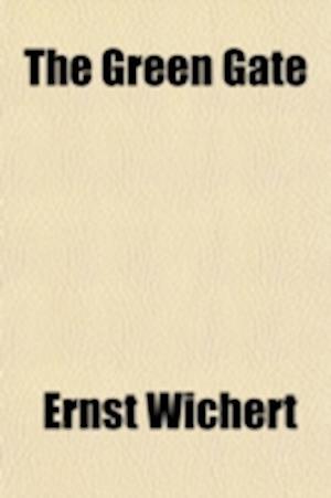 The Green Gate; A Romance af Ernst Wichert
