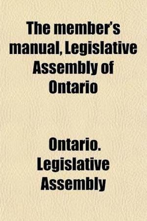 The Member's Manual, Legislative Assembly of Ontario; Legislative Assembly of Ontario af Ontario Legislative Assembly