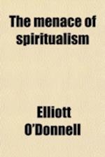 The Menace of Spiritualism af Elliott O'donnell