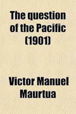 The Question of the Pacific; An Edition in English of the Work of Dr. Victor M. Maurtua af Vctor Manuel Martua, Victor Manuel Maurtua