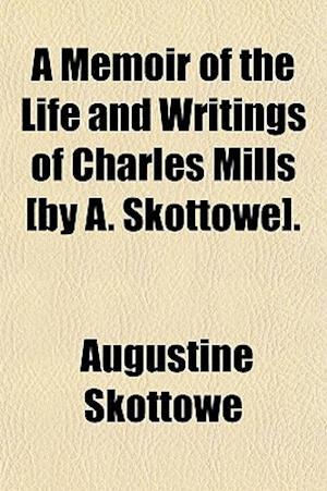 A Memoir of the Life and Writings of Charles Mills [By A. Skottowe]. af Augustine Skottowe