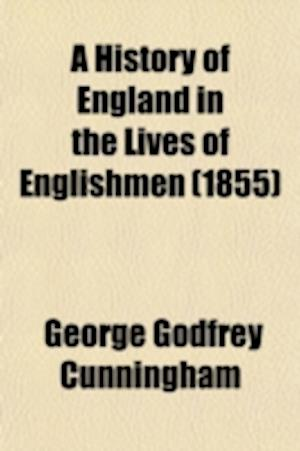 A History of England in the Lives of Englishmen (Volume 2) af George Godfrey Cunningham