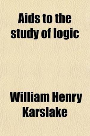AIDS to the Study of Logic af William Henry Karslake