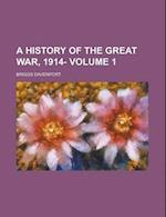 A History of the Great War, 1914- (Volume 1) af Briggs Davenport