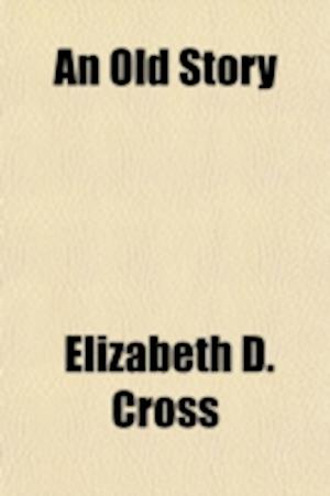 An Old Story and Other Poems af Elizabeth D. Cross