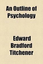 An Outline of Psychology af Edward Bradford Titchener
