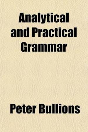 Analytical and Practical Grammar af Peter Bullions
